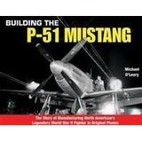 P 51 mustang Böcker Building the P-51 Mustang