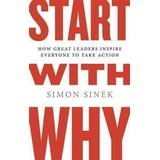 Start with why Böcker Start with Why: How Great Leaders Inspire Everyone to Take Action (Inbunden, 2009)
