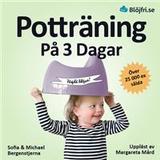 Ljudbok Potträning på 3 dagar: en beprövad metod för föräldrar som vill lyckas snabbt och undvika vanliga misstag. Steg-för-steg från start till mål
