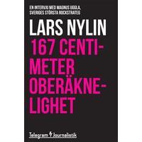 167 centimeter oberäknelighet - En intervju med Magnus Uggla, Sveriges största rockstrateg (E-bok, 2014)