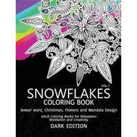 Snowflakes Coloring Book Dark Edition Vol.1: Swear Word, Christmas, Flowers and Mandala Design (Häftad, 2016)