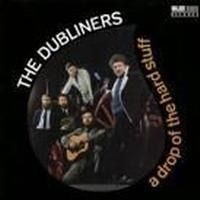 Dubliners (The - Drop Of The Hard Stuff