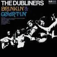 Dubliners (The - Drinkin' And Courtin'