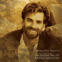 Kenny Loggins - Yesterday, Today, Tomorrow: The Greatest Hits