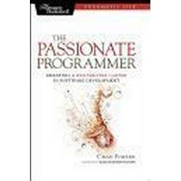 The Passionate Programmer: Creating a Remarkable Career in Software Development (Häftad, 2009)