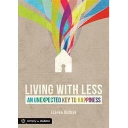 Living with Less: An Unexpected Key to Happiness (Häftad, 2012)