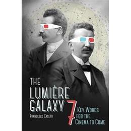 Lumiere Galaxy: Seven Key Words for the Cinema to Come (Häftad, 2015)