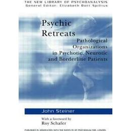 Psychic Retreats: Pathological Organizations in Psychotic, Neurotic and Borderline Patients (Häftad, 1993)