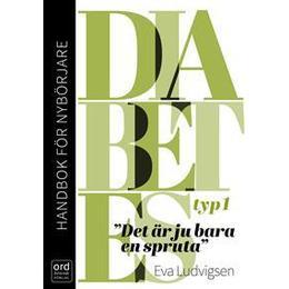 Diabetes typ 1: handbok för nybörjare - Det är ju bara en spruta (Danskt band, 2016)
