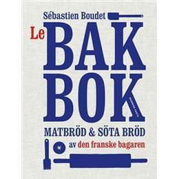 Le bakbok: matbröd & söta bröd av den franske bagaren (Häftad, 2016)