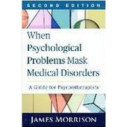 When Psychological Problems Mask Medical Disorders, Second Edition: A Guide for Psychotherapists (Häftad, 2015)