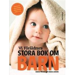 Vi Föräldrars stora bok om barn: graviditet, förlossning, föräldraskap, barn 0-6 år (Inbunden, 2015)