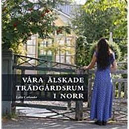 Våra älskade trädgårdsrum i norr (Inbunden, 2016)