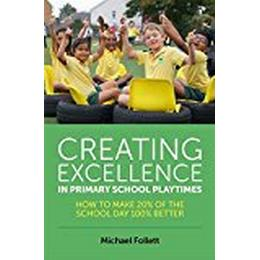 Creating Excellence in Primary School Playtimes: How to Make 20% of the School Day 100% Better (Häftad, 2017)