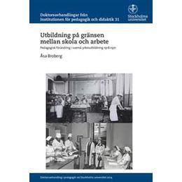Utbildning på gränsen mellan skola och arbete: Pedagogisk förändring i svensk yrkesutbildning 1918-1971 (Häftad, 2015)