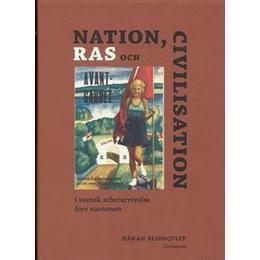 Nationalism, ras och civilisation: i svensk arbetarrörelse före nazismen (Inbunden, 2006)