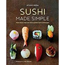 Sushi made simple - from classic wraps and rolls to modern bowls and burger (Inbunden, 2017)