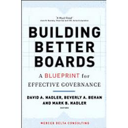 Building Better Boards: A Blueprint for Effective Governance (J–B US non–Franchise Leadership)