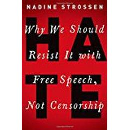 HATE: Why We Should Resist it With Free Speech, Not Censorship (Inalienable Rights)