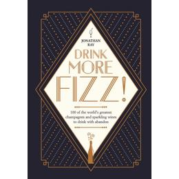Drink more fizz! - 100 of the worlds greatest champagnes and sparkling wine (Inbunden, 2017)