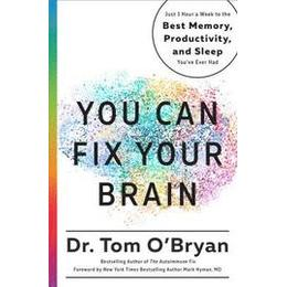 You Can Fix Your Brain: Just 1 Hour a Week to the Best Memory, Productivity, and Sleep You've Ever Had (International Edition)