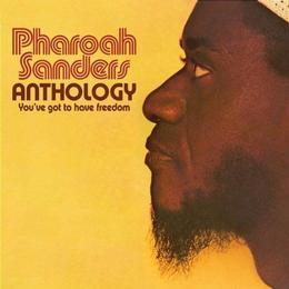 Pharoah Sanders - Anthology - You've Got To Have Freedom