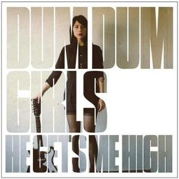 Dum Dum Girls - He Gets Me High