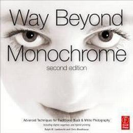 Way Beyond Monochrome: Advanced Techniques for Traditional Black & White Photography (Inbunden, 2010)