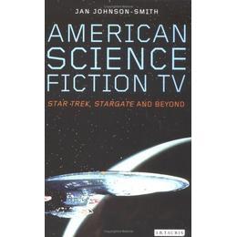 "American Science Fiction TV: ""Star Trek"", ""Stargate"" and Beyond (Popular TV Genres)"