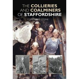 The Collieries and Coalminers of Staffordshire