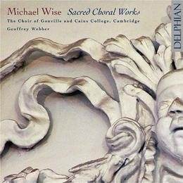 Wise - Sacred Choral Works (The Choir of Gonville and Caius College, Cambridge/Geoffrey Webber)