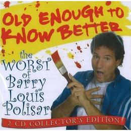 Barry Louis Polisar - Old Enough to Know Better: The Worst of Barry Louis Polisar