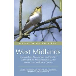 Where to Watch Birds in the West Midlands: Herefordshire, Shropshire, Staffordshire, Warwickshire, Worcestershire and the Former West Midlands County