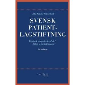 Svensk patientlagstiftning: lärobok om patienters 'rätt' i hälso- och sjukvården (Häftad, 2015)