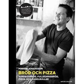 Bröd och pizza: surdegsbröd, fullkornsbröd, pizza och kanelbullar (Inbunden, 2012)