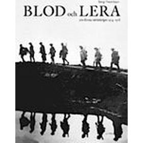 Blod och lera: om första världskriget 1914 - 1918 (Inbunden, 2010)