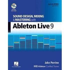 Sound Design, Mixing, and Mastering With Ableton Live 9 (Pocket, 2014)
