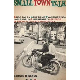 Small Town Talk: Bob Dylan, the Band, Van Morrison, Janis Joplin, Jimi Hendrix and Friends in the Wild Years of Woodstock (Häftad, 2017)