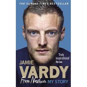 Jamie Vardy: From Nowhere, My Story (Storpocket, 2017)