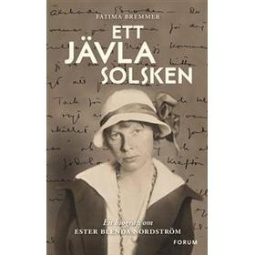 Ett jävla solsken: En biografi om Ester Blenda Nordström (E-bok, 2017)