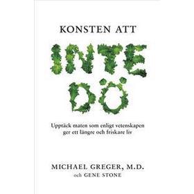 Konsten att inte dö: Upptäck maten som enligt vetenskapen ger ett längre och friskare liv (E-bok, 2016)