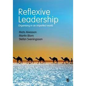 Reflexive Leadership: Organising in an Imperfect World (Inbunden, 2017)