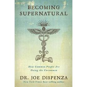 Becoming Supernatural: How Common People Are Doing the Uncommon (Inbunden, 2017)