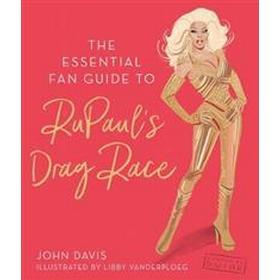 The Essential Fan Guide to RuPaul's Drag Race (Inbunden, 2017)