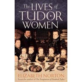 The Lives of Tudor Women (Inbunden, 2016)