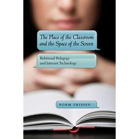 The Place of the Classroom and the Space of the Screen: Relational Pedagogy and Internet Technology (Häftad, 2011)