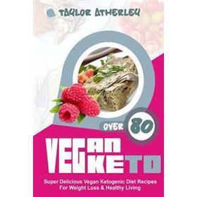 Vegan Keto: 80+ Super Delicious Vegan Ketogenic Diet Recipes for Weight Loss & Healthy Living (Häftad, 2017)