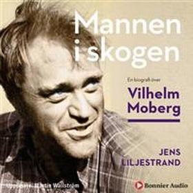 Mannen i skogen: En biografi över Vilhelm Moberg (Ljudbok nedladdning, 2018)