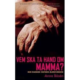 Vem ska ta hand om mamma?: Min dagbok inifrån (E-bok, 2012)