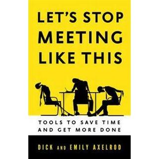 Let's Stop Meeting Like This: Tools to Save Time and Get More Done (Häftad, 2014)